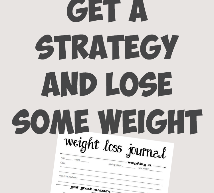 Get a Strategy and Lose Some Weight