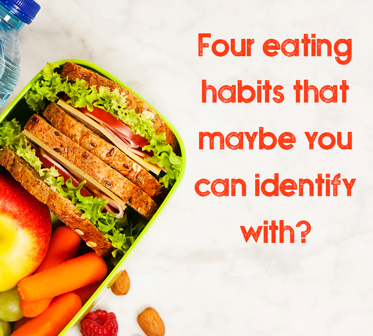 4 eating habits that maybe you can identify with?