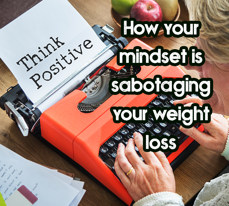 How your mindset is sabotaging your weight loss